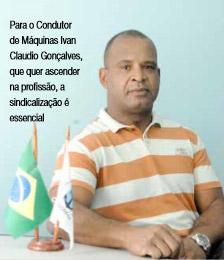 Para o Condutor de Máquinas Ivan Claudio Gonçalves, que quer ascender na profissão, a sindicalização é essencial.