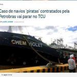 Caso de navios 'piratas' contratados pela Petrobras vai parar no TCU